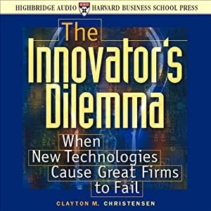 The Innovator's Dilemma: When New Technologies Cause Great Firms to Fail | [Clayton M. Christensen]