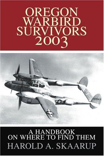 Oregon Warbird Überlebenden 2003: Ein Handbuch über Where to Find Them