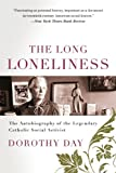 The long loneliness: the autobiography of Dorothy Day, (0060617519) by Day, Dorothy