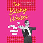 The Bitchy Waiter: Tales, Tips & Trials from a Life in Food Service Audiobook by Darron Cardosa Narrated by Darron Cardosa