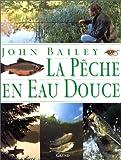 echange, troc John Bailey - La pêche en eau douce
