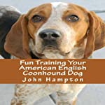 Fun Training Your American English Coonhound Dog | John Hampton