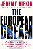 The European Dream: How Europe's Vision of the Future Is Quietly Eclipsing the American Dream (1585424358) by Jeremy Rifkin