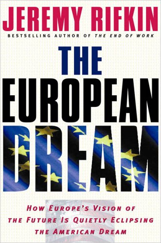 The European Dream: How Europe'S Vision of the Future Is Quietly