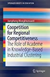 img - for Coopetition for Regional Competitiveness: The Role of Academe in Knowledge-Based Industrial Clustering (SpringerBriefs in Education) book / textbook / text book