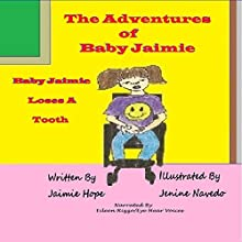 The Adventures of Baby Jaimie: Baby Jaimie Loses A Tooth (       UNABRIDGED) by Jaimie Hope Narrated by Eileen Rizzo