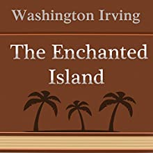 The Enchanted Island (Annotated) (       UNABRIDGED) by Washington Irving Narrated by Anastasia Bertollo