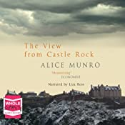 The View From Castle Rock: Stories | [Alice Munro]