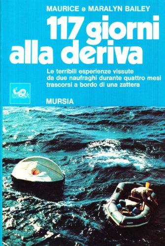 Centodiciassette giorni alla deriva. Le terribili esperienze vissute da due naufraghi durante quattro mesi trascorsi a bordo di una zattera