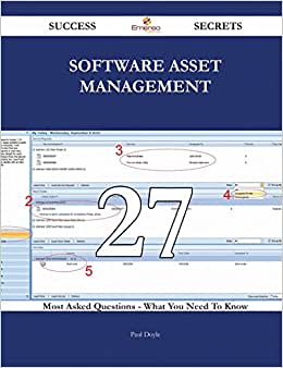 Software Asset Management 27 Success Secrets: 27 Most Asked Questions On Software Asset Management - What You Need To Know