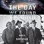 The Day We Found the Universe   Marcia Bartusiak