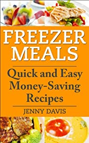 Freezer Meals: Quick and Easy Money-Saving Recipes