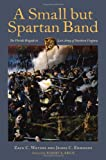 A Small but Spartan Band: The Florida Brigade in Lees Army of Northern Virginia