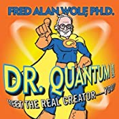 Dr. Quantum Presents Meet the Real Creator - You! | [Fred Alan Wolf]