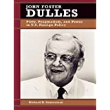 John Foster Dulles: Piety, Pragmatism, and Power in U.S. Foreign Policy (Biographies in American Foreign Policy...