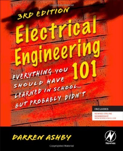 Electrical Engineering 101: Everything You Should Have Learned In School...But Probably Didn'T By Ashby, Darren (2011) Paperback