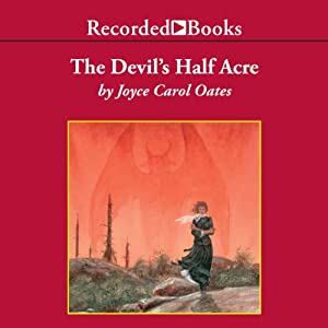 The Devil's Half Acre: The Mysteries of Winterthurn, Part Two | [Joyce Carol Oates]