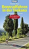 Rennradfahren in der Toskana: 18 ausgewählte Touren - Mit Straßenkarte und GPS-Daten