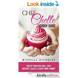 Treats Your Kids Will Love: Biscuits, Slices and Everything Yummy! (Chef Chelle Goody Guides Book 2)