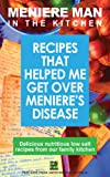Meniere Man In The Kitchen: Recipes That Helped Me Get Over Meniere's.: Delicious low-salt recipes from our family kitchen. (English Edition)