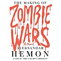 The Making of Zombie Wars: A Novel (       UNABRIDGED) by Aleksandar Hemon Narrated by Chris Patton