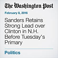 Sanders Retains Strong Lead over Clinton in N.H. Before Tuesday's Primary Other by Anne Gearan Narrated by Sam Scholl