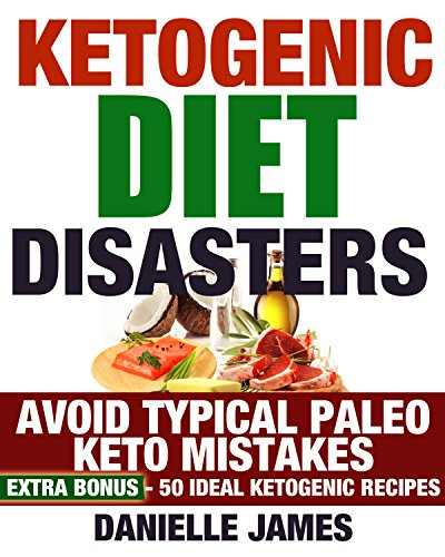 Ketogenic Diet Disasters: Avoid Typical KETO & Paleo Mistakes - EXTRA BONUS 50 IDEAL KETOGENIC RECIPES (Weight Loss Mistakes - Reshape, Rejuvenate and Revitalise) by Danielle James