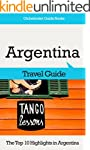 Argentina Travel Guide: The Top 10 Hi...