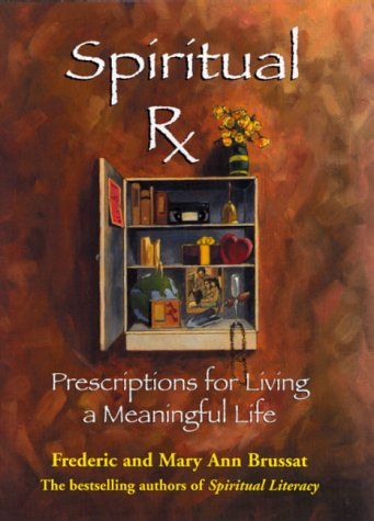 Spiritual Rx : Prescriptions for Living a Meaningful Life, Brussat,Mary A.c/Brussat,Mary Ann