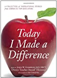 Today I Made a Difference: A Collection of Inspirational Stories from Americas Top Educators