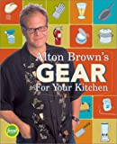 Alton Brown&#039;s Gear for Your Kitchen