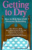 Getting To Dry: How to Help Your Child Overcome Bedwetting (Non)