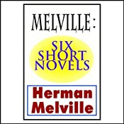 Melville: Six Short Novels | [Herman Melville]