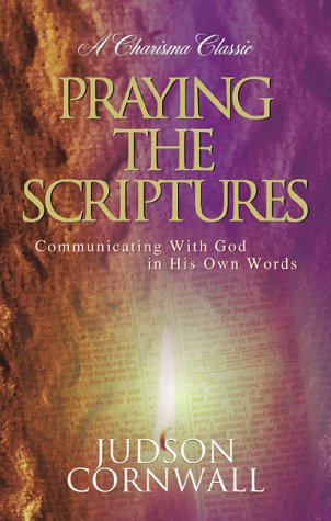 Praying The Scriptures: Communicating with God in His Own Words (Charisma Classic), Judson Cornwall
