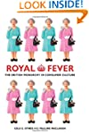 Royal Fever: The British Monarchy in...