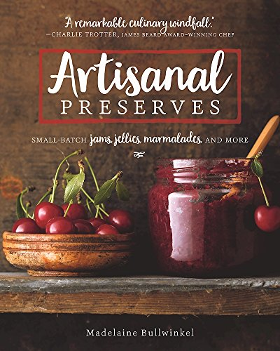 Artisanal Preserves: Small-Batch Jams, Jellies, Marmalades, and More by Madelaine Bullwinkel