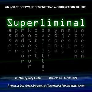 Superliminal: Dev Manny, Information Technology Private Investigator, Book 1 (Volume 1) | [Andy Kaiser]