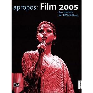 Apropos Film 2005 Das Jahrbuch der DEFA-Stiftung