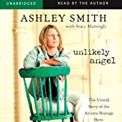 Unlikely Angel: The Untold Story of the Atlanta Hostage Hero | [Ashley Smith, Stacy Mattingly]