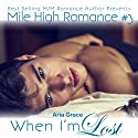 When I'm Lost: Mile High Romance, Book 3 Audiobook by Aria Grace Narrated by Chris Chambers