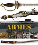 Armes : De l'Antiquit� � nos jours