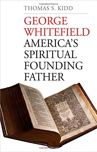 By Thomas S. Kidd George Whitefield: America's Spiritual Founding Father [Hardcover]