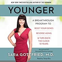 Younger: A Groundbreaking Program to Reset Your Genes, Reverse Aging, and Turn Back the Clock 10 Years Audiobook by Sara Gottfried Narrated by Tanya Eby