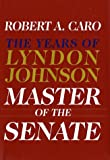 Image of Master of the Senate: The Years of Lyndon Johnson (Caro, Robert a. , Years of Lyndon Johnson, 3.)
