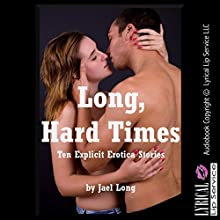 Long, Hard Times: Ten Explicit Erotica Stories (       UNABRIDGED) by Jael Long Narrated by Jennifer Saucedo