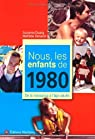 Nous, les enfants de 1980 : De la naissance � l'�ge adulte par Duarig
