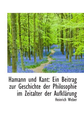 Hamann und Kant: Ein Beitrag zur Geschichte der Philosophie im Zeitalter der Aufklärung
