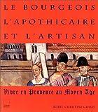 echange, troc Marie-Christine Grasse - Le bourgeois, l'apothicaire et l'artisan. vivre en provence au moyen age