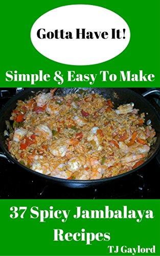Gotta Have It Simple & Easy To Make 37 Spicy Jambalaya Recipes by TJ Gaylord
