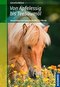 Von Apfelessig bis Teebaumöl: Hausmittel und Naturheilkräfte für Pferde von Franckh Kosmos Verlag